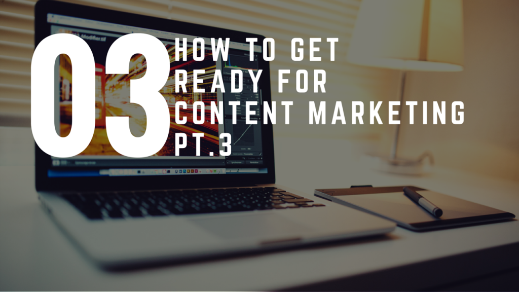 How To Get Ready For Content Marketing – Part 3