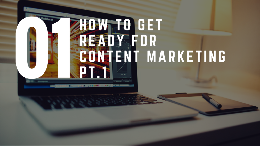 How To Get Ready For Content Marketing – Part 1
