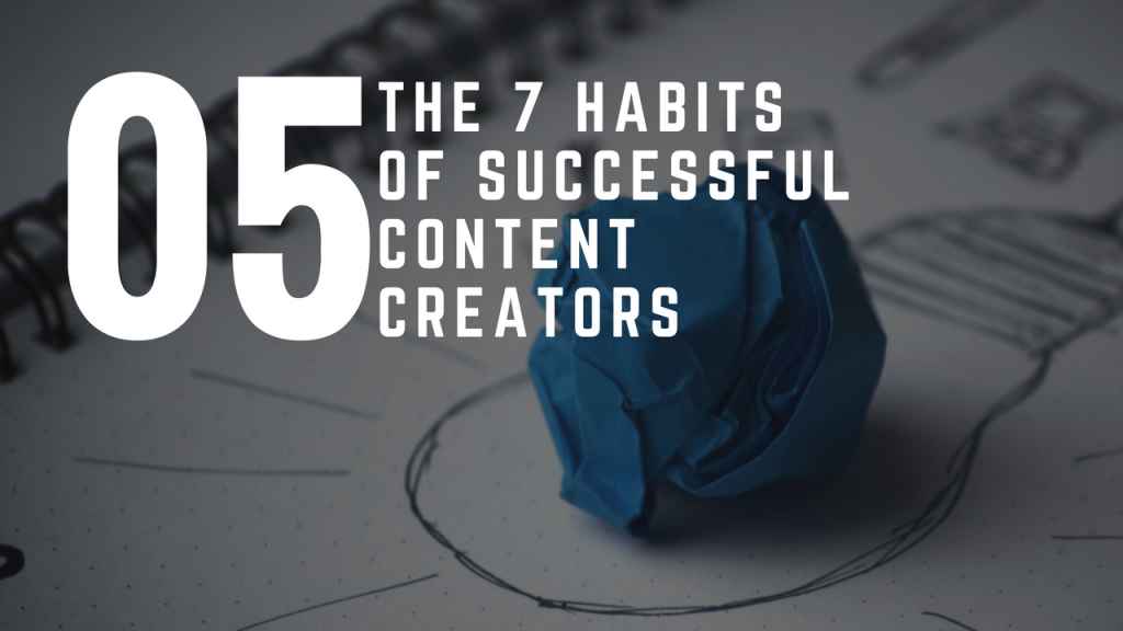 The 7 Habits Of Successful Content Creators