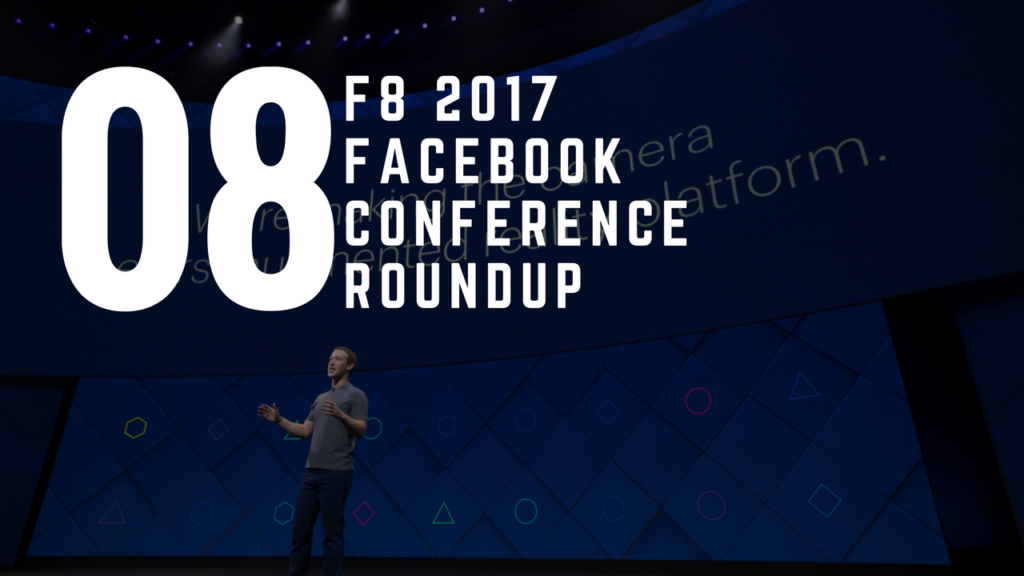 F8 Facebook 2017 Developer Conference Round Up