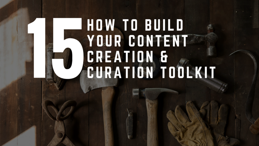 How To Build Your Content Creation and Curation Toolkit
