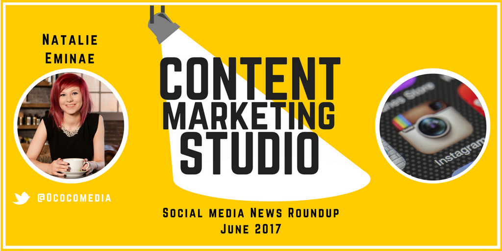 Photo of Natalie Eminae and logo of The Content Marketing Studio with text overlay reading Social Media News Round Up June 2017