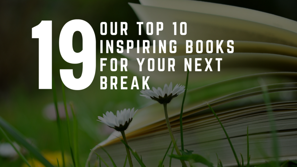 Our Top 10 Inspiring Books For Your Next Break