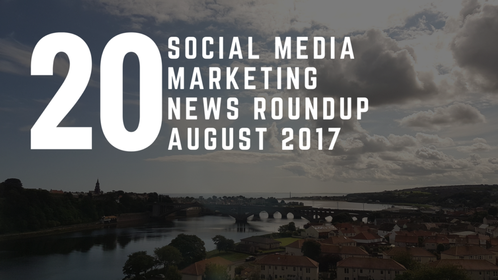 Social Media News Round Up – August 2017