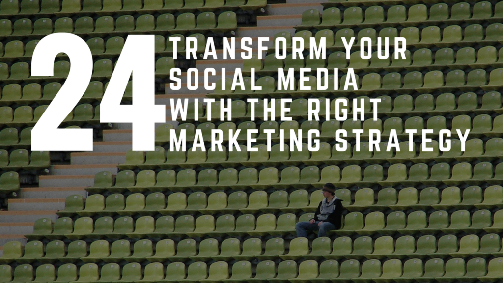 Transform Your Social Media With The Right Marketing Strategy