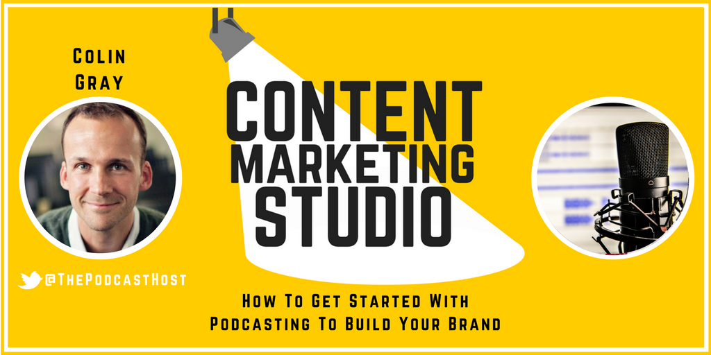 Colin Gray from The Podcast Host on The Content Marketing Studio Show
