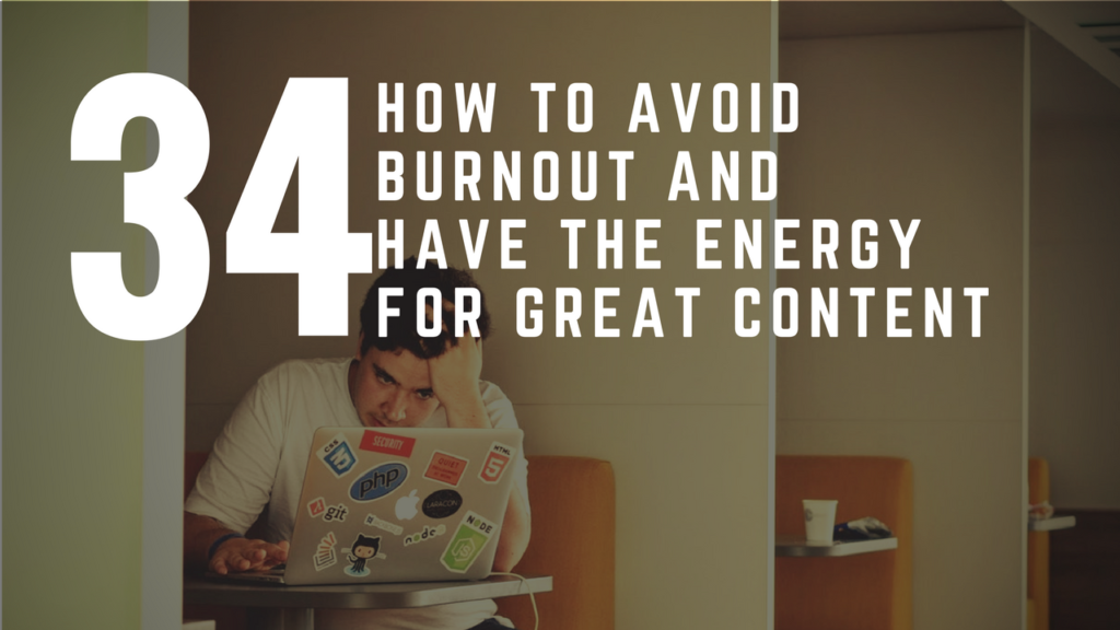 How To Avoid Burnout And Have The Energy To Create Great Content