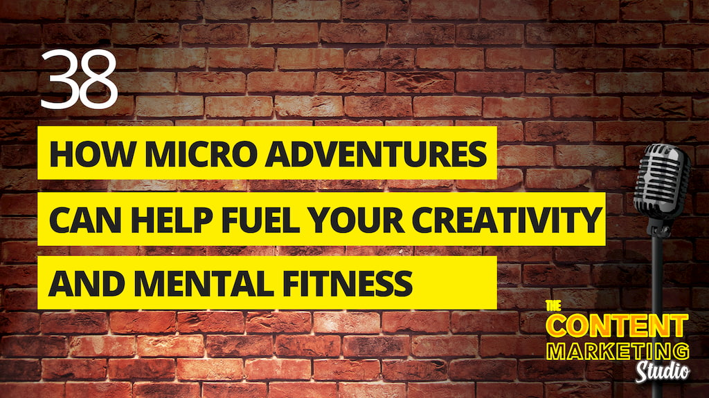 How Micro Adventures Can Fuel Your Creativity And Mental Fitness