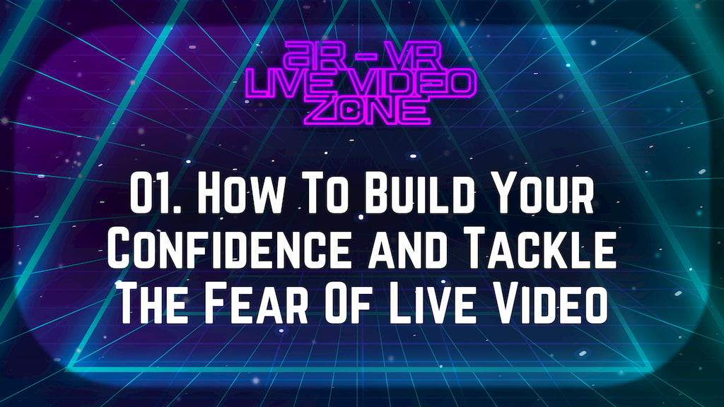 How To Build Your Confidence And Tackle The Fear Of Live Video