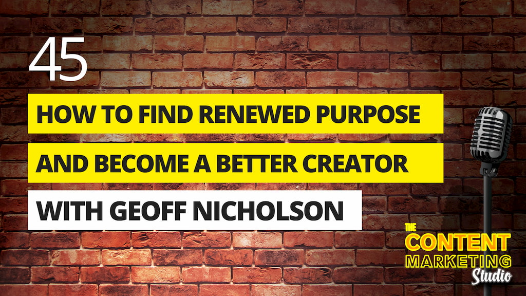 How To Find Renewed Purpose And Become A Better Creator