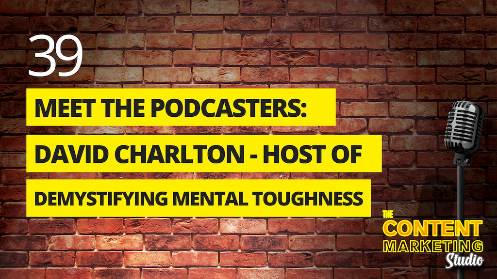 Meet The Podcasters: David Charlton Host of the Demystifying Mental Toughness Show