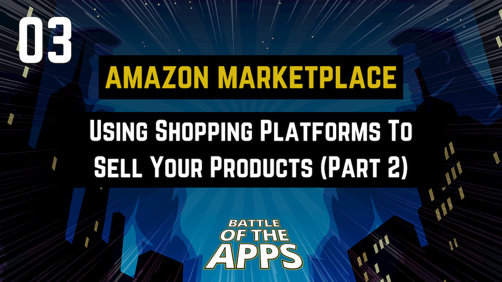AMAZON MARKETPLACE – Using Online Shopping Platforms To Sell Your Products (Part 2)