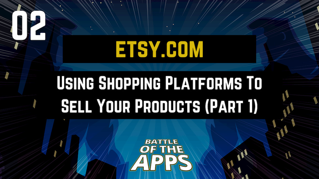 ETSY.COM – Using Online Shopping Platforms To Sell Your Products (Part 1)