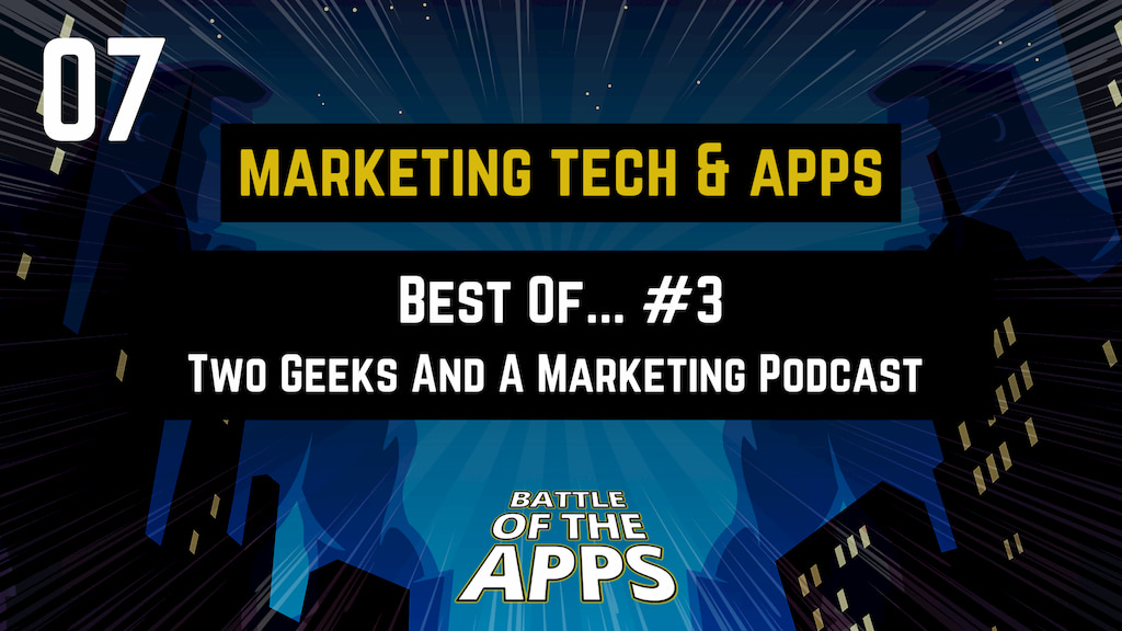 MARKETING TECH & APPS – The Best Of Two Geeks And Marketing Podcast #3