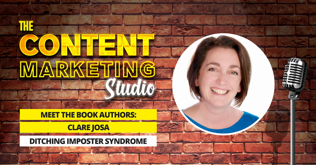 Clare Josa author of Ditching Imposter Syndrome on The Content Marketing Studio with Pascal Fintoni