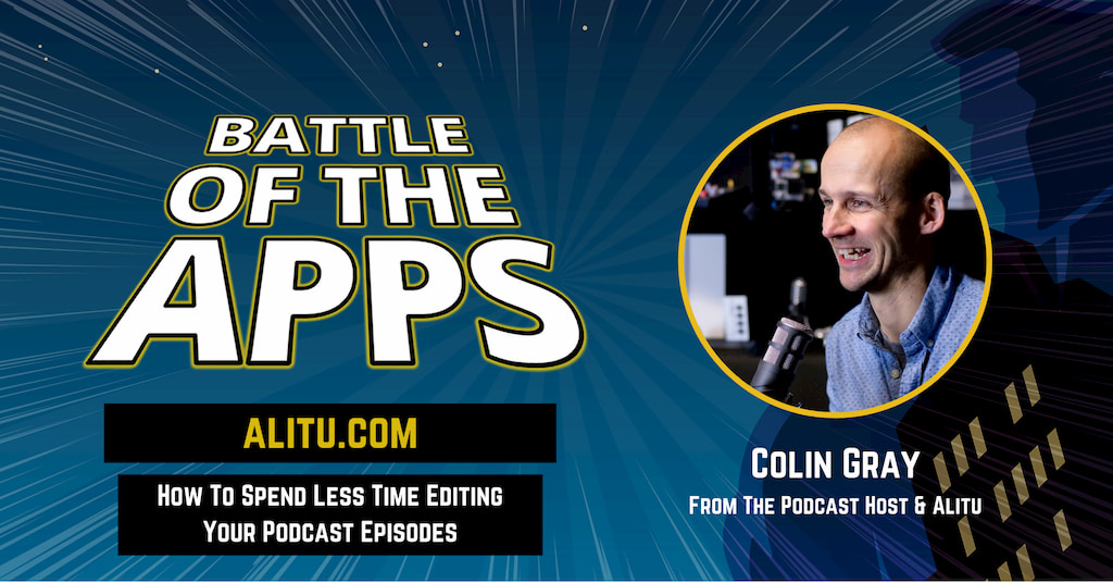 Colin Gray from The Podcast Host and Alitu on Battle of the Apps With Pascal Fintoni