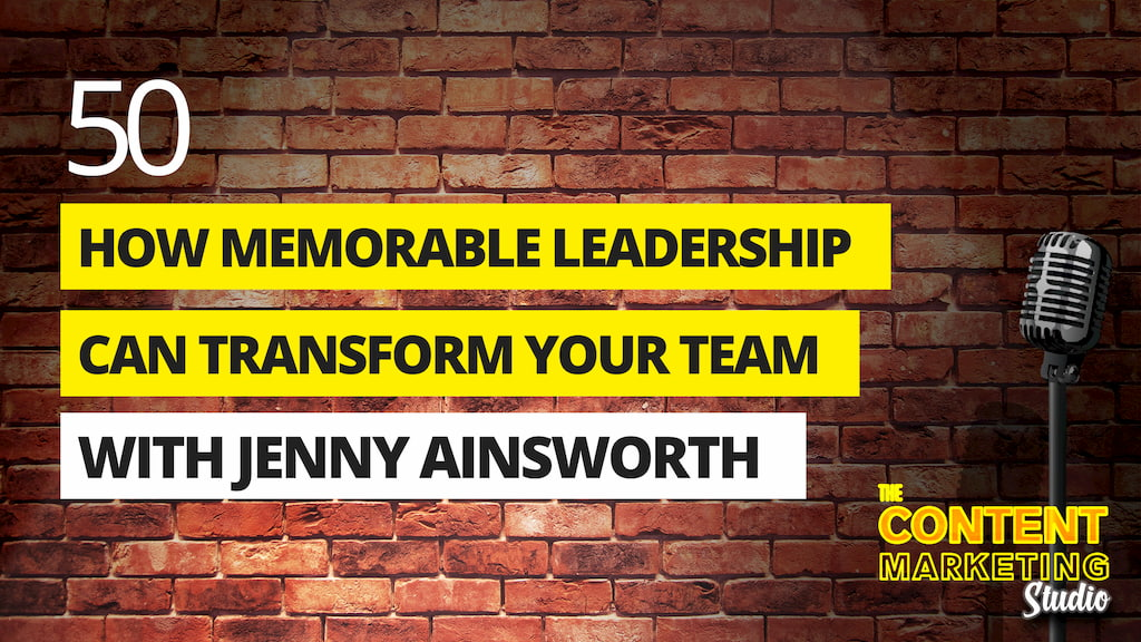 How Memorable Leadership Can Transform Your Content Team