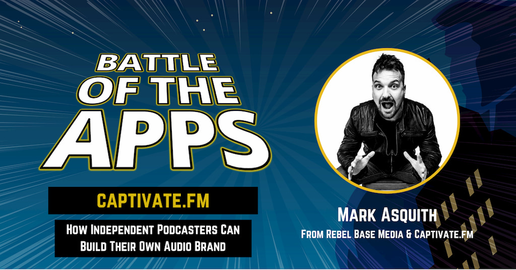 Mark Asquith from Rebel Base Media and Captivate dot fm on Battle of the Apps with Pascal Fintoni