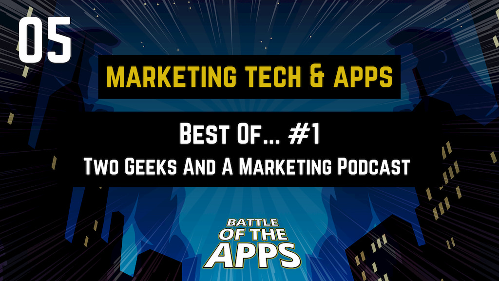 MARKETING TECH & APPS - The Best Of Two Geeks And Marketing Podcast #1