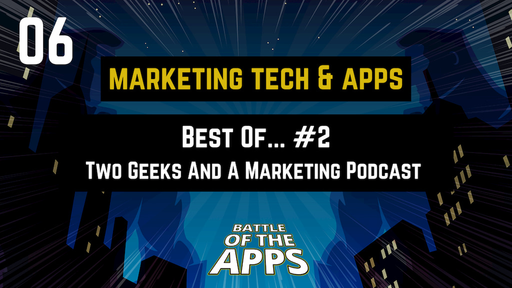 MARKETING TECH & APPS - The Best Of Two Geeks And Marketing Podcast #2