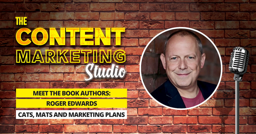 Roger Edwards Author of Cats, Mats and Marketing Plans on The Content Marketing Studio with Pascal Fintoni