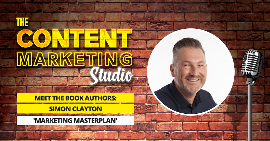 Simon Clayton from Marketing Skills Academy and author of Marketing Masterplan on The Content Marketing Studio with Pascal Fintoni