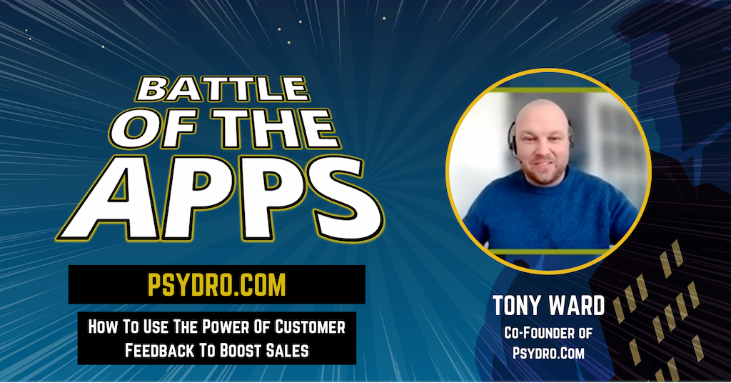 Battle of the Apps - How To Use The Power Of Customer Feedback To Boost Sales with Tony Ward from Psydro and Pascal Fintoni - BA12