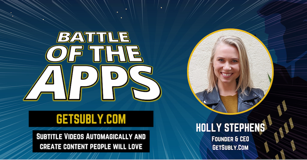 Battle of the Apps - Holly Stephens Founder and CEO of Subly - GETSUBLY.COM - How To Subtitle Your Videos Automagically with Pascal Fintoni - Episode 14