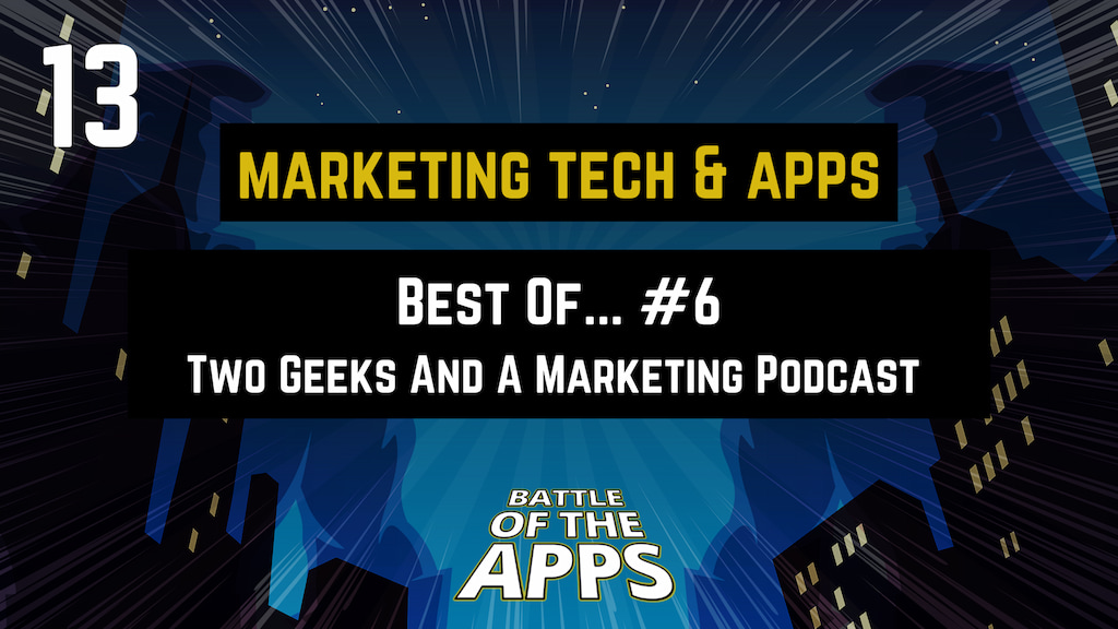 MARKETING TECH & APPS – The Best Of Two Geeks And Marketing Podcast #6