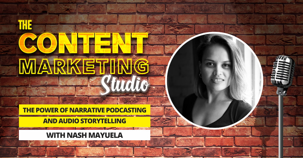 The Content Marketing Studio - Nash Mayuela talking about The Power Of Narrative Podcasting and Audio Storytelling with Pascal Fintoni