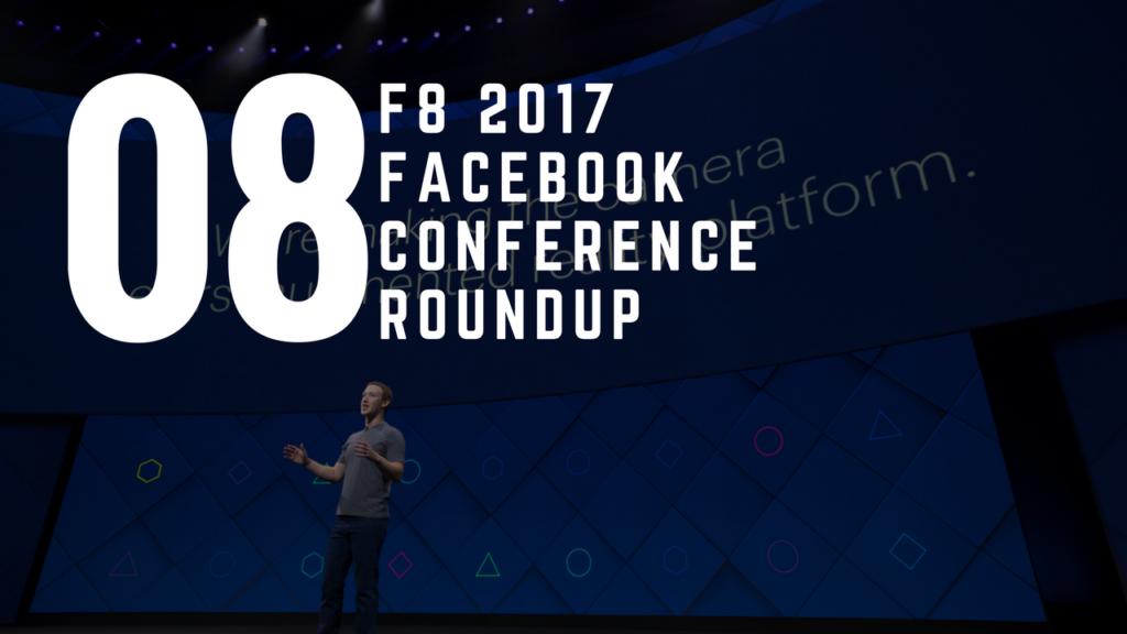 F8 Facebook 2017 Developer Conference Round Up