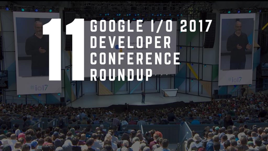 Google I/O 2017 Developer Conference Roundup