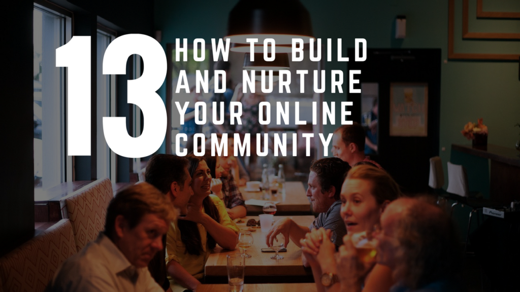 How To Build And Nurture Your Online Community