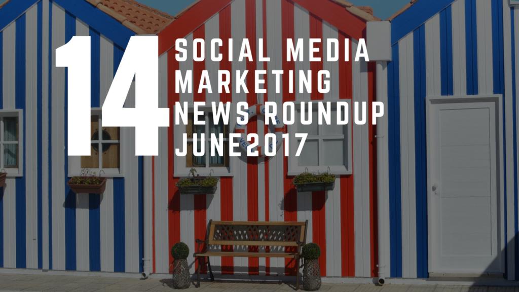 Social Media News Round Up – June 2017