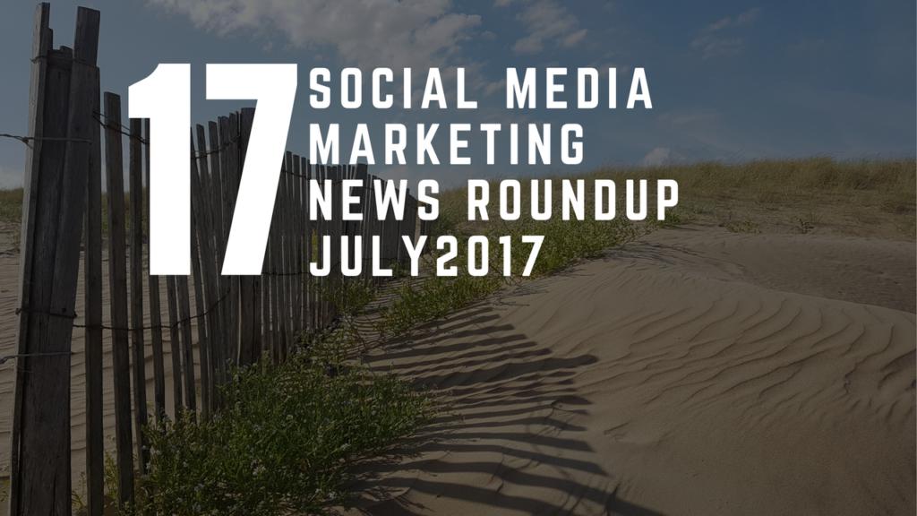 Social Media News Round Up – July 2017