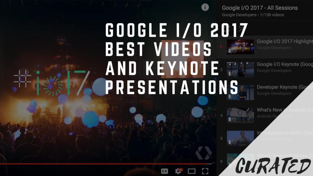 Google I/O 2017 Best Videos And Keynote Presentations
