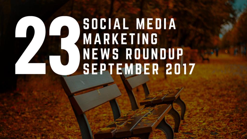 Social Media News Round Up – September 2017