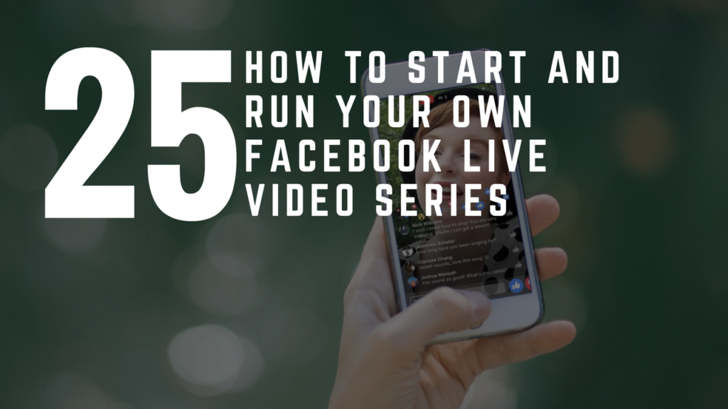 Facebook Live - How To Start And Run Your Own Video Series