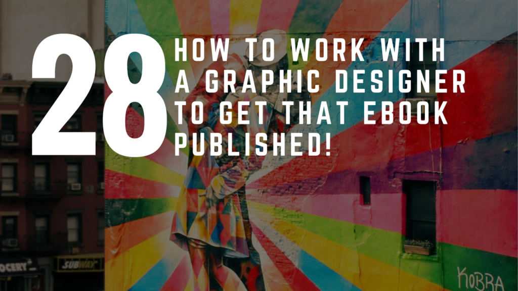 How To Work With A Graphic Designer and Get That eBook Published!