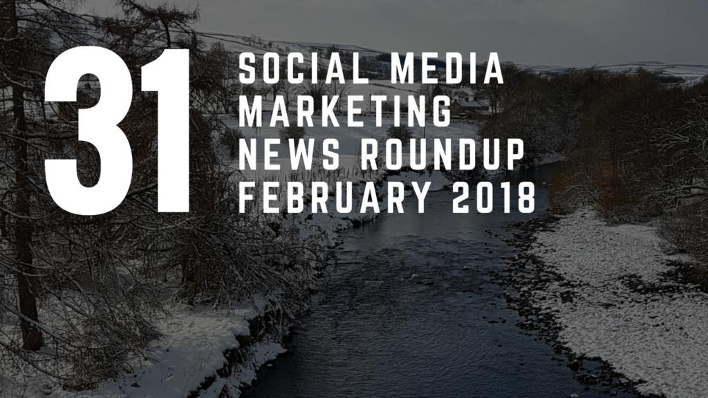 Social Media News Round Up – February 2018