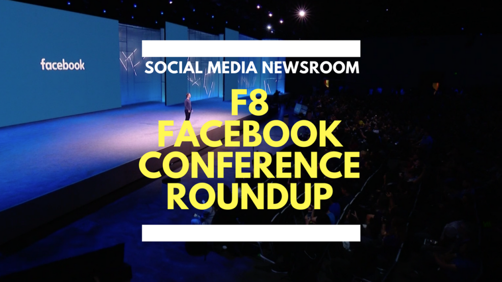 F8 Facebook Conference 2018 Round Up