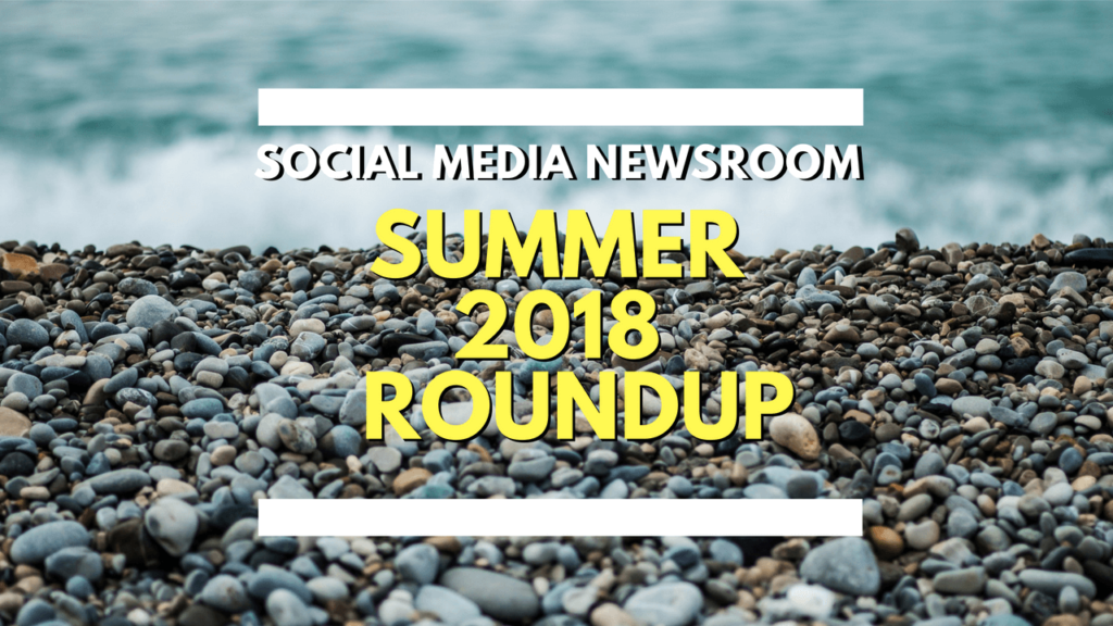 Social Media News Round Up – Summer 2018