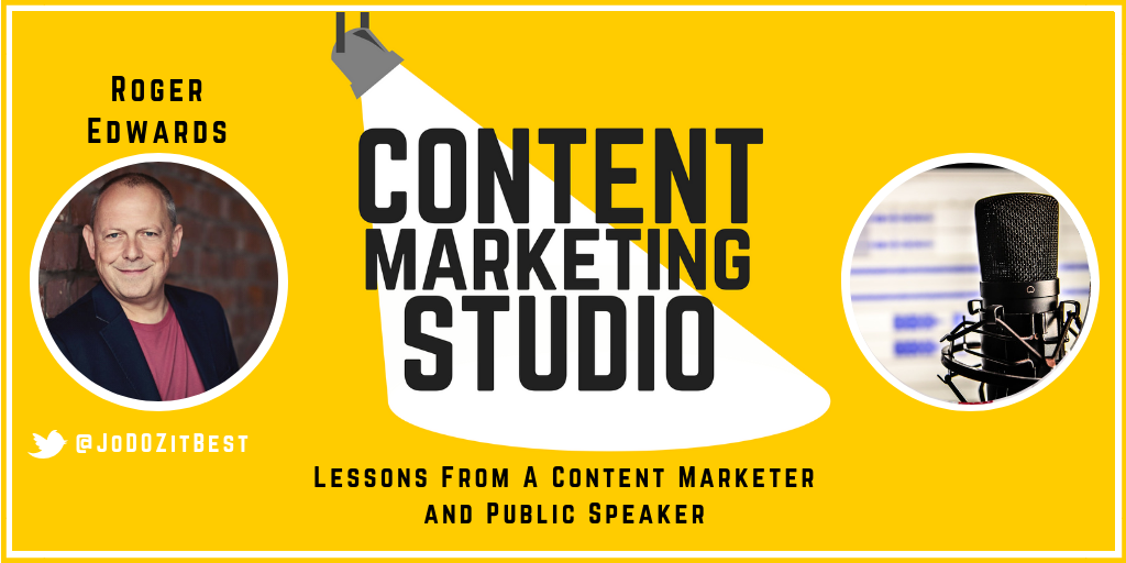 Roger Edwards From Roger Edwards Marketing On The Content Marketing Studio Show